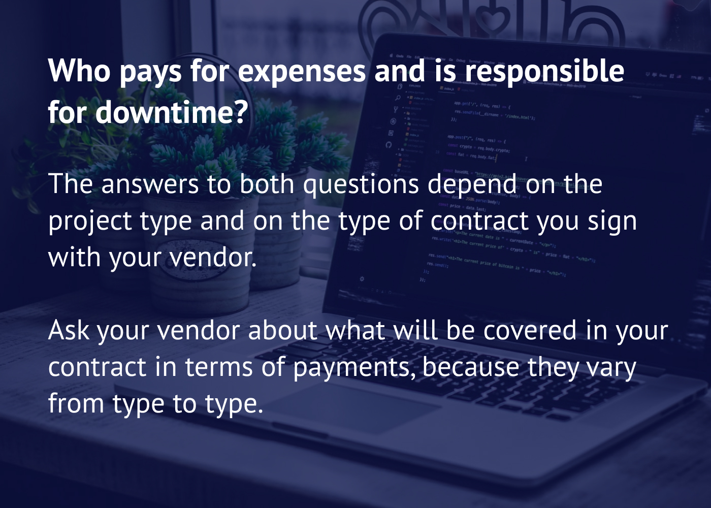Who pays for expenses and is responsible for downtime